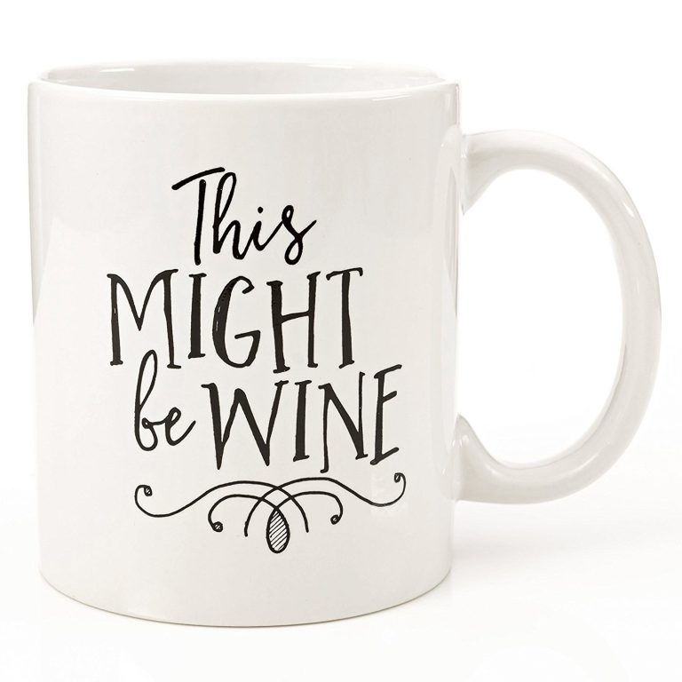 """Might be Wine"" coffee or tea mug."