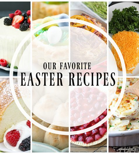 Our Favorite Easter Recipes where you can find all the recipes you need to make a beautiful Easter brunch along with holiday dessert ideas!